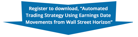 "Register to download, ""Automated Trading Strategy Using Earnings Date Movements from Wall Street Horizon"""